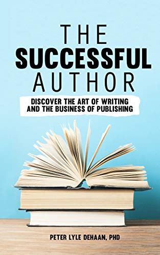 The Successful Author: Discover the Art of Writing and the Business of Publishing